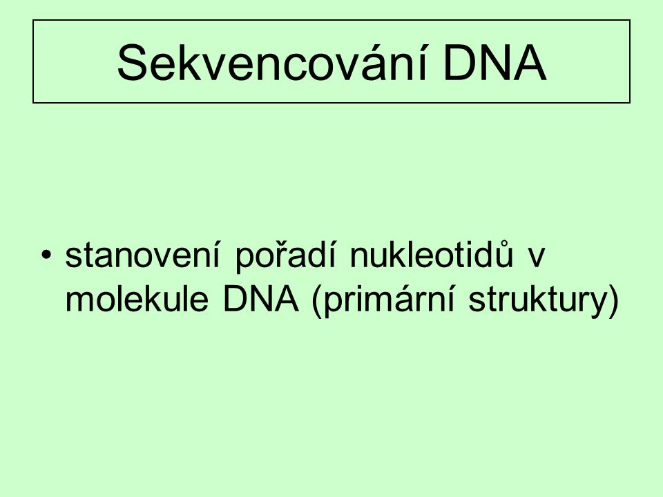 Sekvencování DNA stanovení pořadí nukleotidů v molekule DNA (primární struktury)