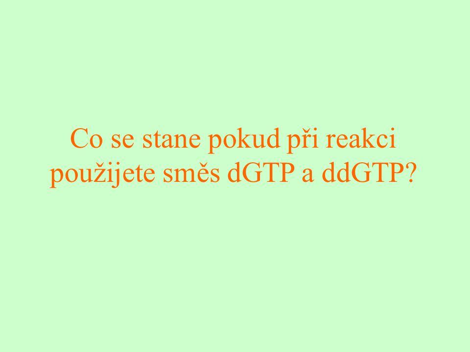 Co se stane pokud při reakci použijete směs dGTP a ddGTP?