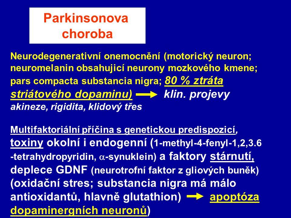 Parkinsonova choroba Neurodegenerativní onemocnění (motorický neuron; neuromelanin obsahujicí neurony mozkového kmene; pars compacta substancia nigra;