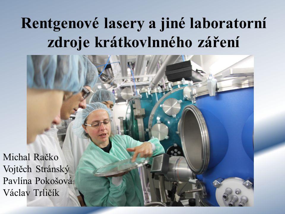 Rentgenové lasery a jiné laboratorní zdroje krátkovlnného záření Michal Račko Vojtěch Stránský Pavlína Pokošová Václav Trličík