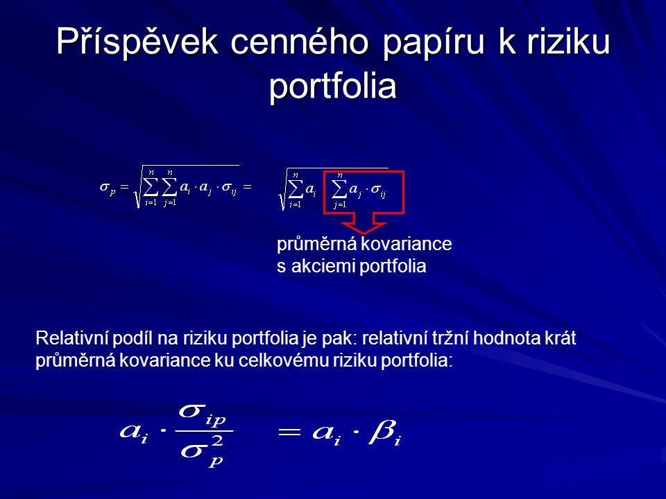 Příspěvek cenného papíru k riziku portfolia průměrná kovariance s akciemi portfolia Relativní podíl na riziku portfolia je pak: relativní tržní hodnot