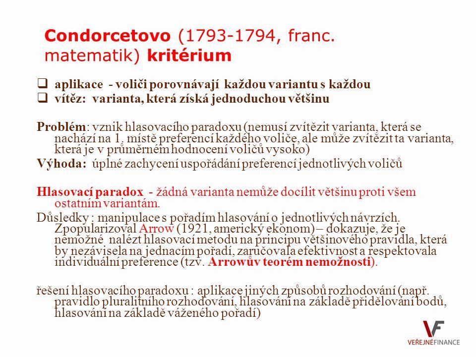 Condorcetovo (1793-1794, franc. matematik) kritérium  aplikace - voliči porovnávají každou variantu s každou  vítěz: varianta, která získá jednoduch