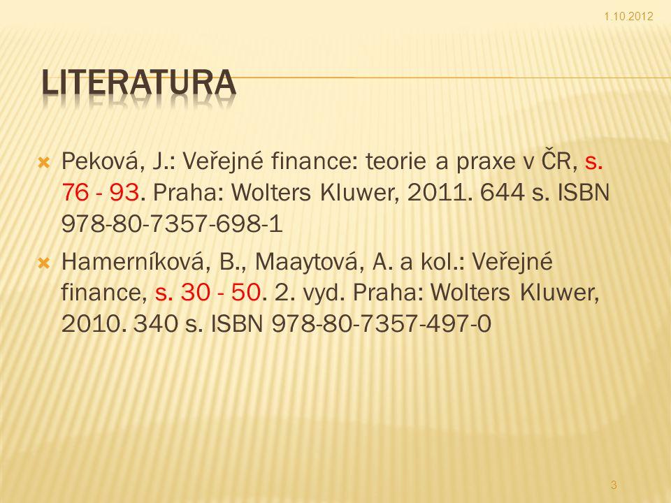  Peková, J.: Veřejné finance: teorie a praxe v ČR, s. 76 - 93. Praha: Wolters Kluwer, 2011. 644 s. ISBN 978-80-7357-698-1  Hamerníková, B., Maaytová