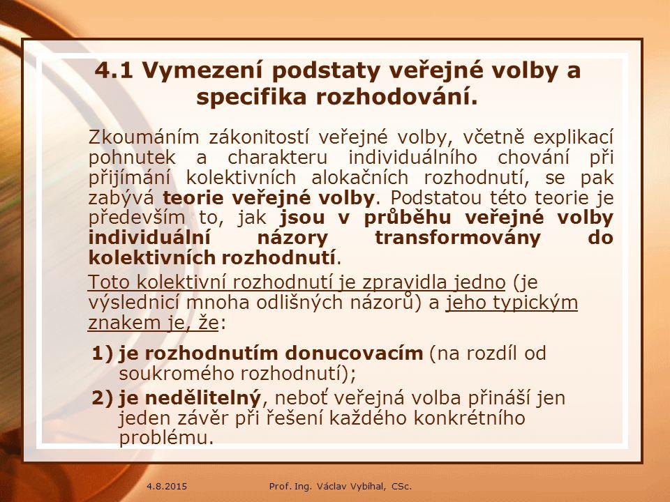 Prof. Ing. Václav Vybíhal, CSc.4.8.2015 4.1 Vymezení podstaty veřejné volby a specifika rozhodování. Zkoumáním zákonitostí veřejné volby, včetně expli