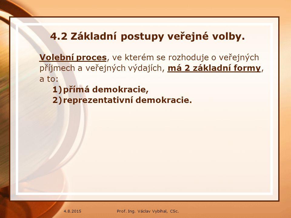 Prof. Ing. Václav Vybíhal, CSc.4.8.2015 4.2 Základní postupy veřejné volby. Volební proces, ve kterém se rozhoduje o veřejných příjmech a veřejných vý