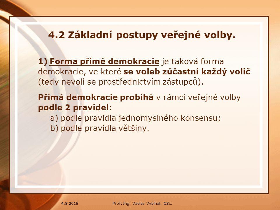 Prof. Ing. Václav Vybíhal, CSc.4.8.2015 4.2 Základní postupy veřejné volby. 1)Forma přímé demokracie je taková forma demokracie, ve které se voleb zúč