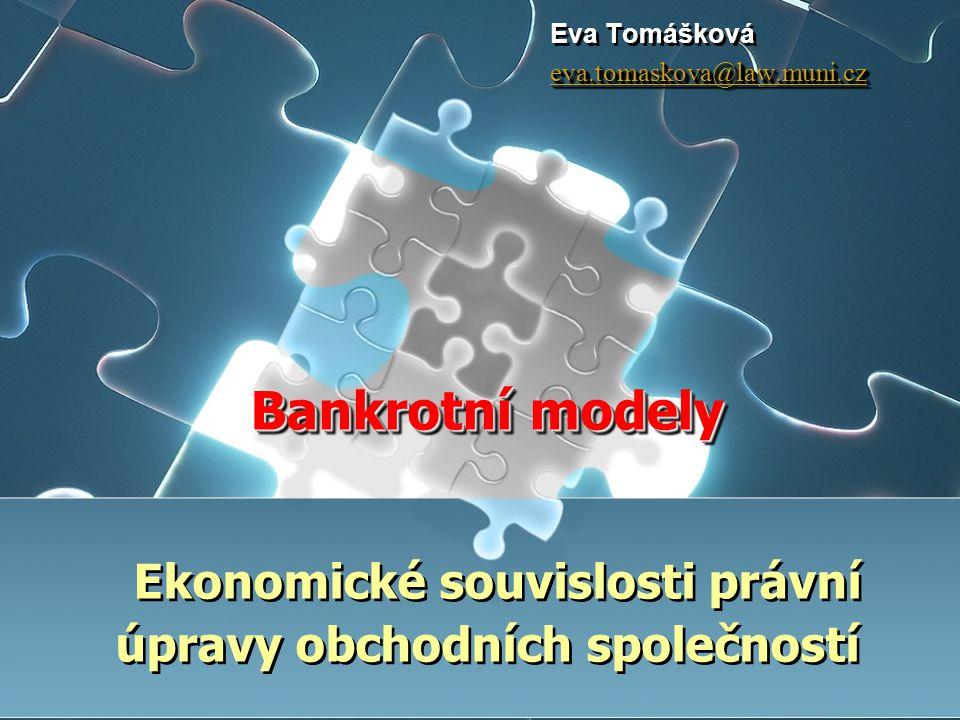 Bankrotní modely Bankrotní modely Ekonomické souvislosti právní úpravy obchodních společností Eva Tomášková eva.tomaskova@law.muni.cz