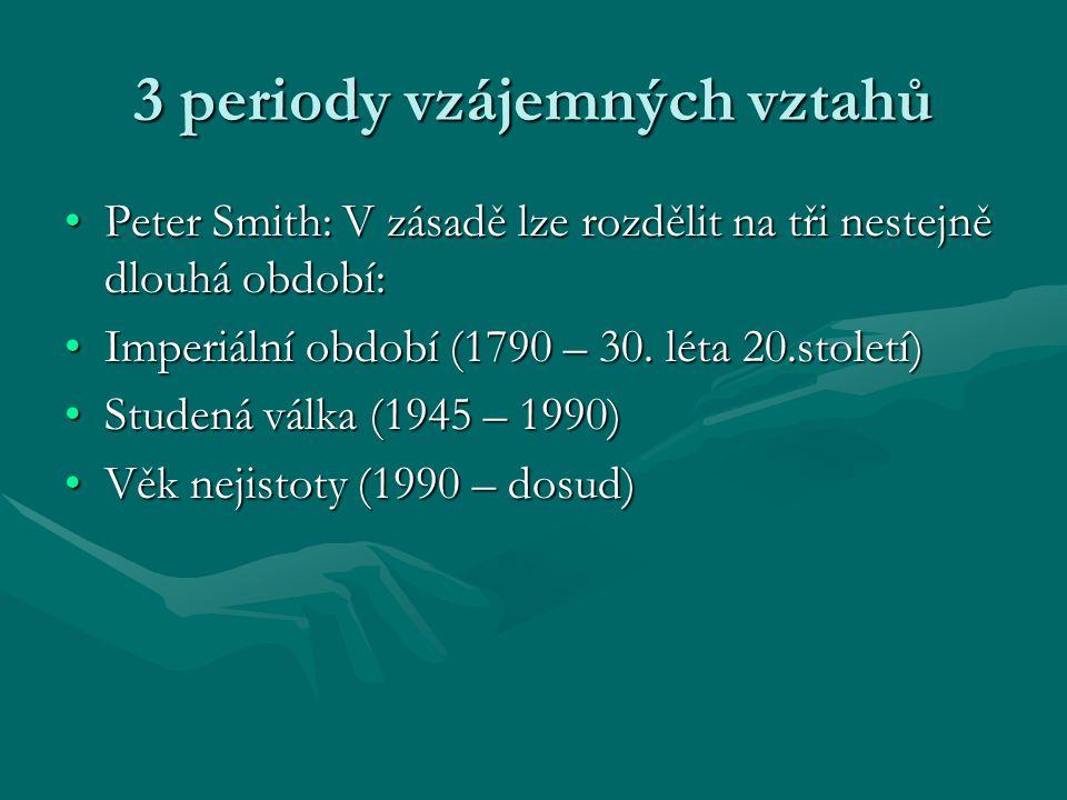 3 periody vzájemných vztahů Peter Smith: V zásadě lze rozdělit na tři nestejně dlouhá období: Imperiální období (1790 – 30. léta 20.století) Studená v