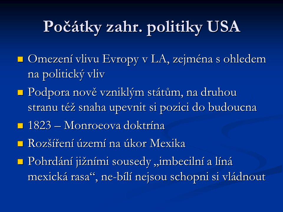 Počátky zahr. politiky USA Omezení vlivu Evropy v LA, zejména s ohledem na politický vliv Omezení vlivu Evropy v LA, zejména s ohledem na politický vl