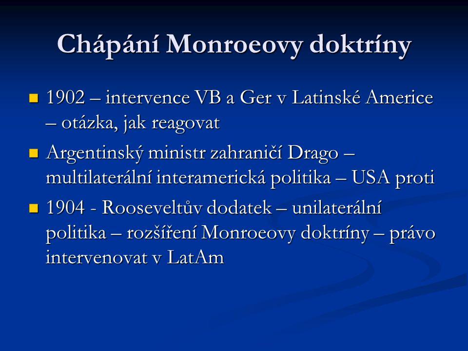 Chápání Monroeovy doktríny 1902 – intervence VB a Ger v Latinské Americe – otázka, jak reagovat 1902 – intervence VB a Ger v Latinské Americe – otázka