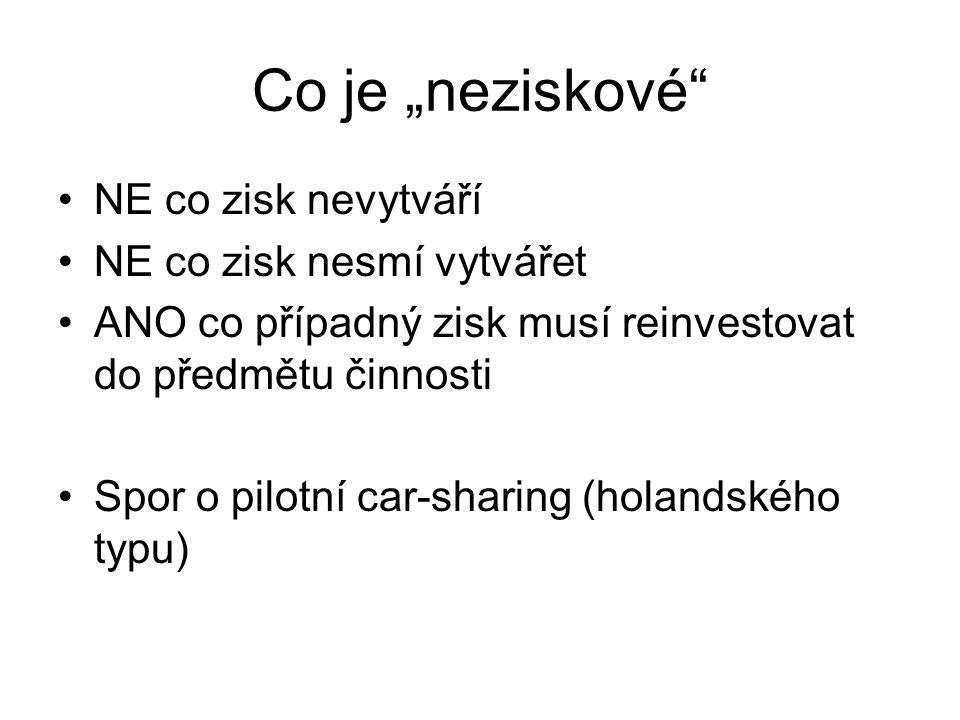 """Co je """"neziskové"""" NE co zisk nevytváří NE co zisk nesmí vytvářet ANO co případný zisk musí reinvestovat do předmětu činnosti Spor o pilotní car-sharin"""