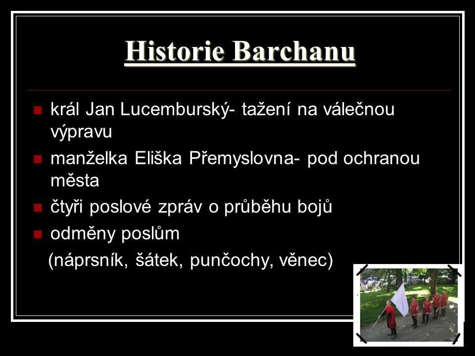 Historie Barchanu král Jan Lucemburský- tažení na válečnou výpravu manželka Eliška Přemyslovna- pod ochranou města čtyři poslové zpráv o průběhu bojů
