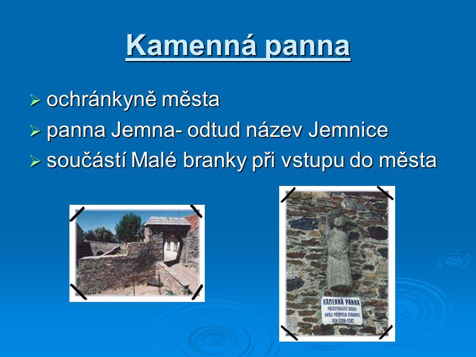 Kamenná panna  ochránkyně města  panna Jemna- odtud název Jemnice  součástí Malé branky při vstupu do města
