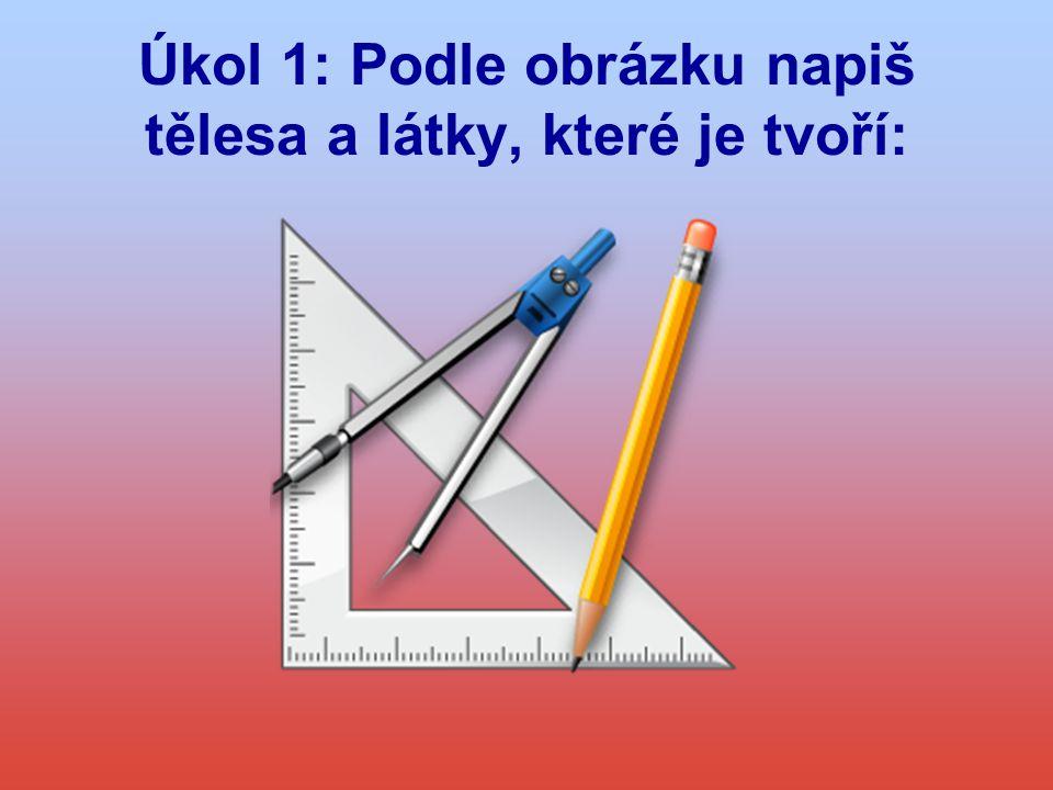 Kontrola úkolu 1 Pravítko - dřevo nebo plast Tužka - dřevo Kružítko - ocel