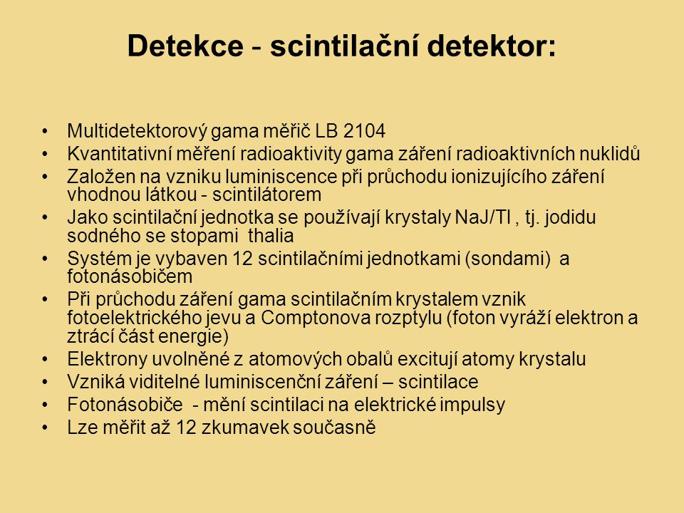 Detekce - scintilační detektor: Multidetektorový gama měřič LB 2104 Kvantitativní měření radioaktivity gama záření radioaktivních nuklidů Založen na v