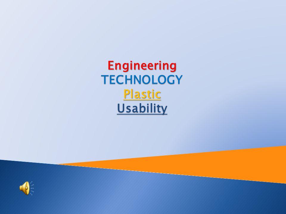 Engineering TECHNOLOGY Plastic Usability