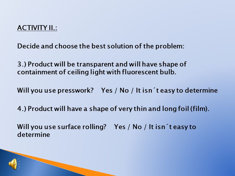 ACTIVITY I.: Decide and choose the best solution of the problem: 1.) Product is going to be used as tool handle which will be used for strong and frequent tightening of a nut in external working environment.