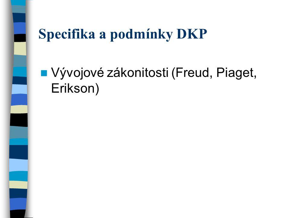 Specifika a podmínky DKP Vývojové zákonitosti (Freud, Piaget, Erikson)