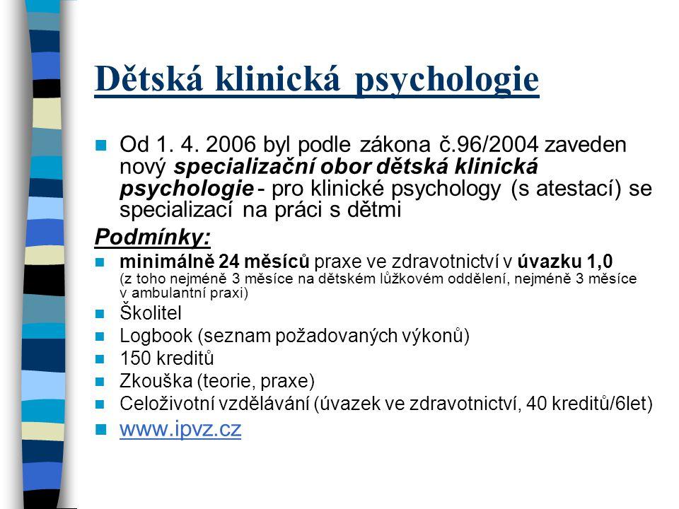 Dětská klinická psychologie Od 1. 4. 2006 byl podle zákona č.96/2004 zaveden nový specializační obor dětská klinická psychologie - pro klinické psycho