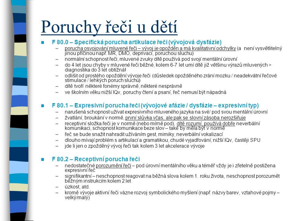 Poruchy řeči u dětí F 80.0 – Specifická porucha artikulace řeči (vývojová dysfázie) –porucha osvojování mluvené řeči – vývoj je opožděn a má kvalitati