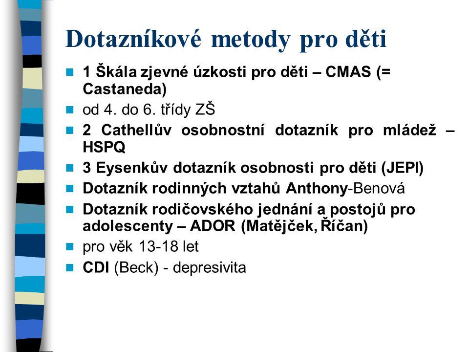 Dotazníkové metody pro děti 1 Škála zjevné úzkosti pro děti – CMAS (= Castaneda) od 4. do 6. třídy ZŠ 2 Cathellův osobnostní dotazník pro mládež – HSP