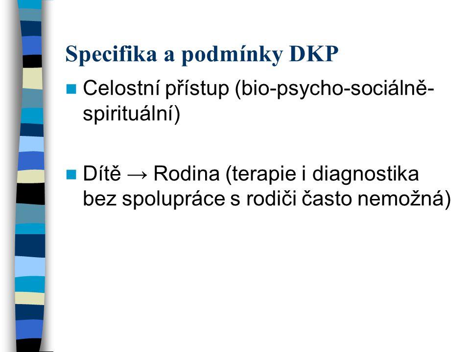 Specifika a podmínky DKP Celostní přístup (bio-psycho-sociálně- spirituální) Dítě → Rodina (terapie i diagnostika bez spolupráce s rodiči často nemožn