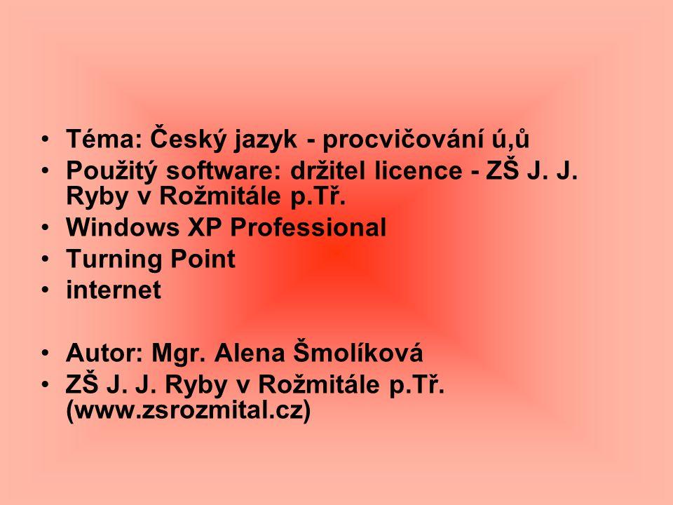 Téma: Český jazyk - procvičování ú,ů Použitý software: držitel licence - ZŠ J.