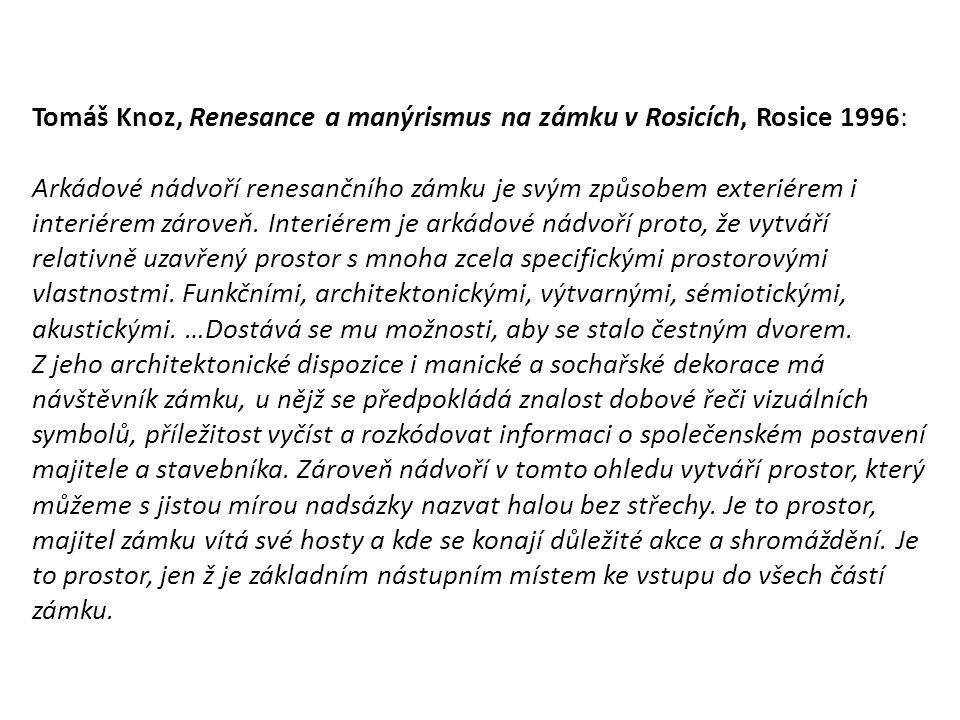Tomáš Knoz, Renesance a manýrismus na zámku v Rosicích, Rosice 1996: Arkádové nádvoří renesančního zámku je svým způsobem exteriérem i interiérem záro
