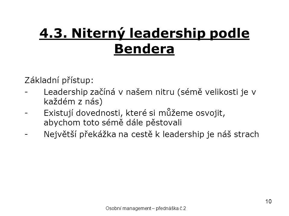 10 4.3. Niterný leadership podle Bendera Základní přístup: -Leadership začíná v našem nitru (sémě velikosti je v každém z nás) -Existují dovednosti, k
