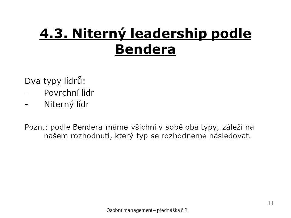 11 4.3. Niterný leadership podle Bendera Dva typy lídrů: -Povrchní lídr -Niterný lídr Pozn.: podle Bendera máme všichni v sobě oba typy, záleží na naš