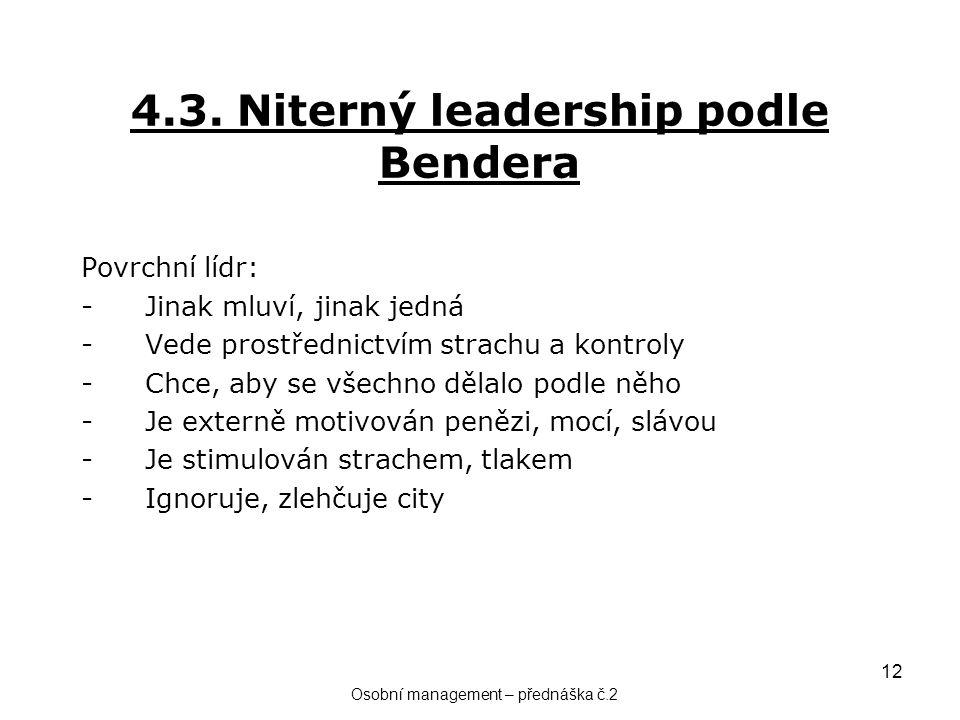 12 4.3. Niterný leadership podle Bendera Povrchní lídr: -Jinak mluví, jinak jedná -Vede prostřednictvím strachu a kontroly -Chce, aby se všechno dělal