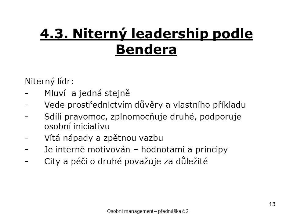 13 4.3. Niterný leadership podle Bendera Niterný lídr: -Mluví a jedná stejně -Vede prostřednictvím důvěry a vlastního příkladu -Sdílí pravomoc, zplnom