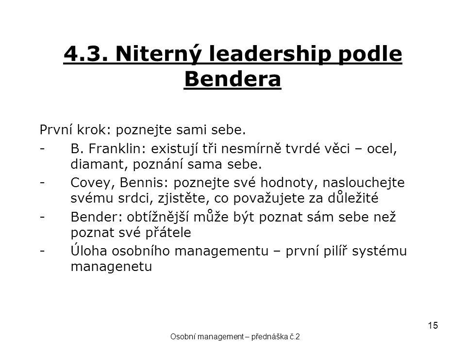 15 4.3. Niterný leadership podle Bendera První krok: poznejte sami sebe. -B. Franklin: existují tři nesmírně tvrdé věci – ocel, diamant, poznání sama