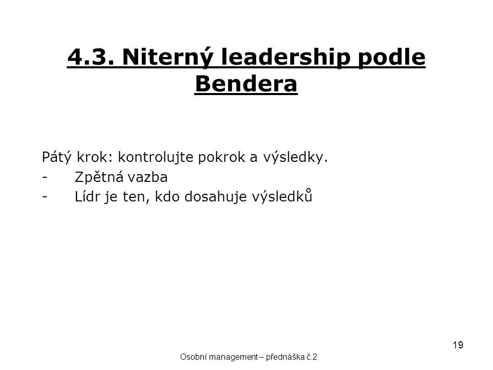 19 4.3. Niterný leadership podle Bendera Pátý krok: kontrolujte pokrok a výsledky. -Zpětná vazba -Lídr je ten, kdo dosahuje výsledků Osobní management