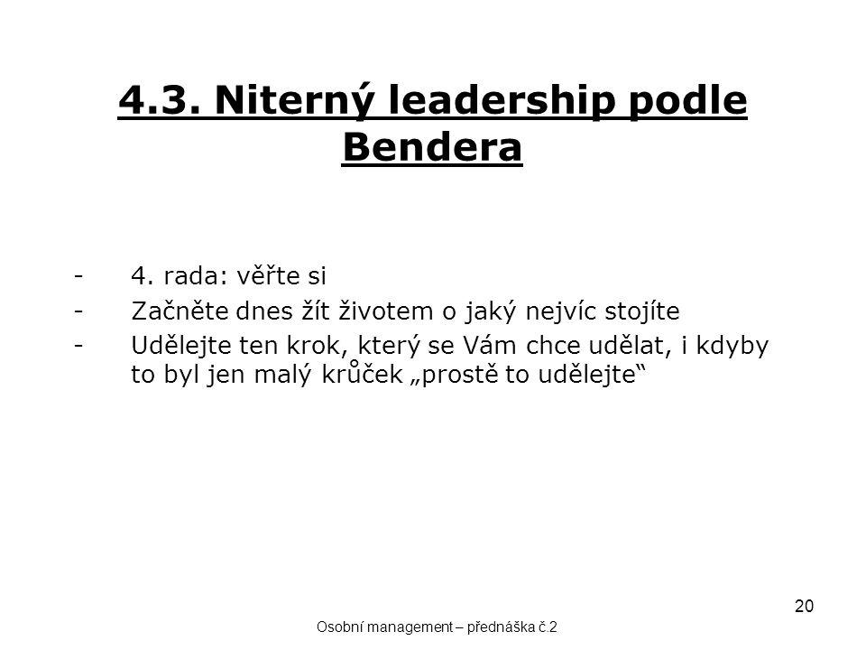 20 4.3. Niterný leadership podle Bendera -4. rada: věřte si -Začněte dnes žít životem o jaký nejvíc stojíte -Udělejte ten krok, který se Vám chce uděl