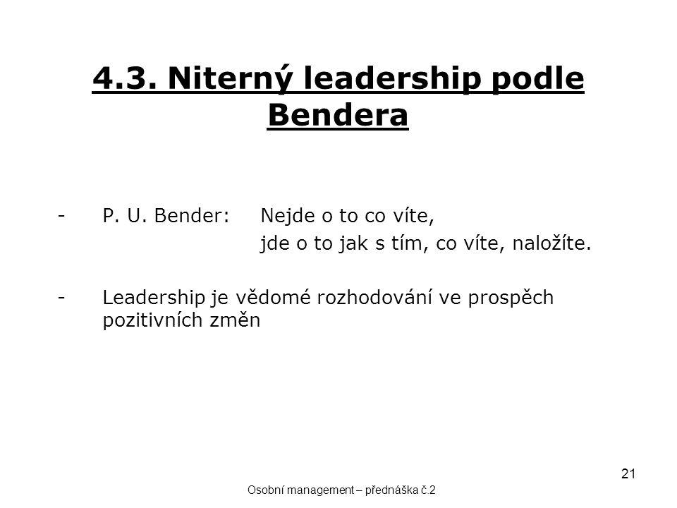 21 4.3. Niterný leadership podle Bendera -P. U. Bender: Nejde o to co víte, jde o to jak s tím, co víte, naložíte. -Leadership je vědomé rozhodování v