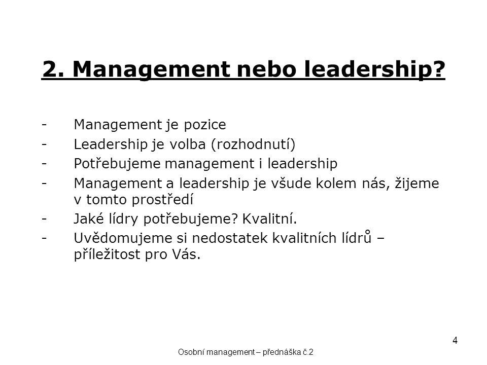 4 2. Management nebo leadership? -Management je pozice -Leadership je volba (rozhodnutí) -Potřebujeme management i leadership -Management a leadership