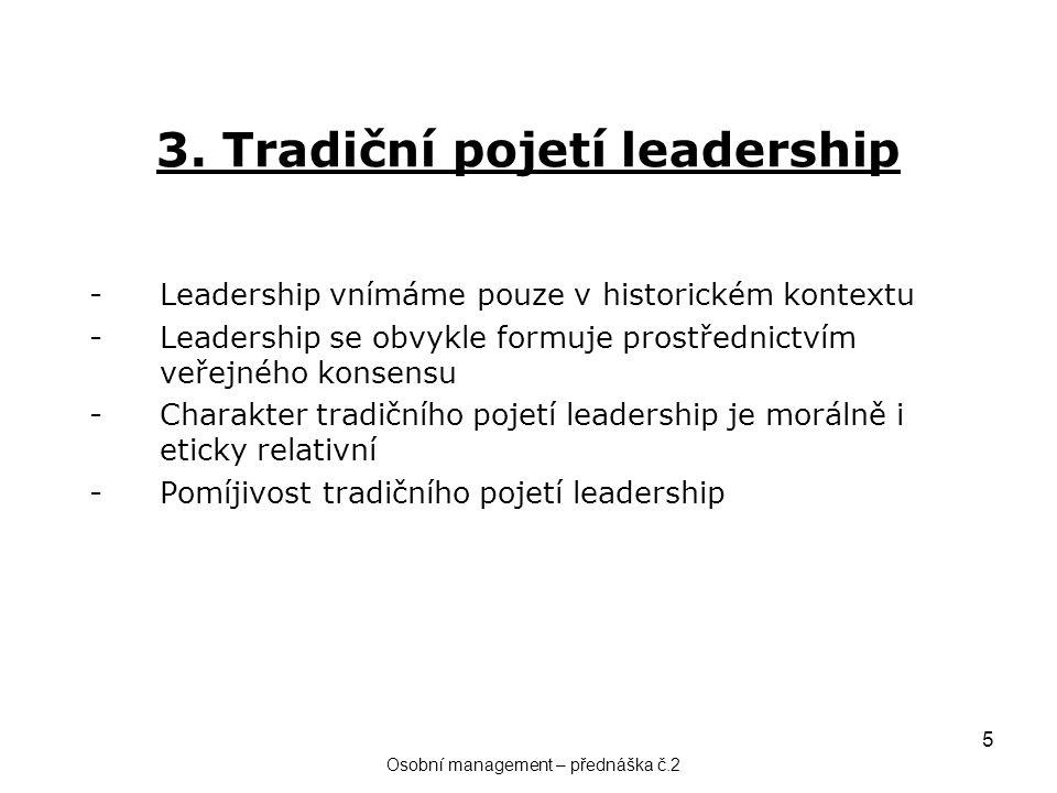 5 3. Tradiční pojetí leadership -Leadership vnímáme pouze v historickém kontextu -Leadership se obvykle formuje prostřednictvím veřejného konsensu -Ch