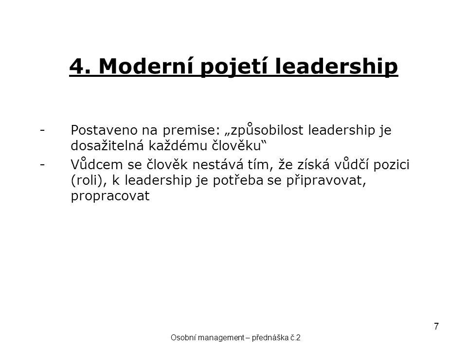 """7 4. Moderní pojetí leadership -Postaveno na premise: """"způsobilost leadership je dosažitelná každému člověku"""" -Vůdcem se člověk nestává tím, že získá"""