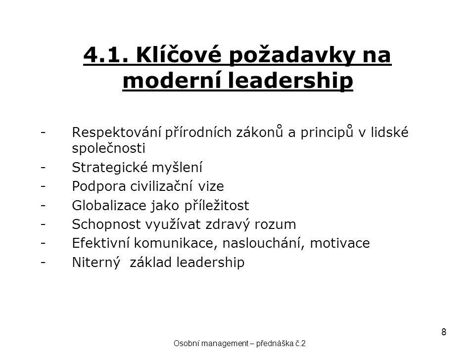 8 4.1. Klíčové požadavky na moderní leadership -Respektování přírodních zákonů a principů v lidské společnosti -Strategické myšlení -Podpora civilizač