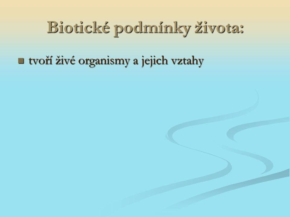 Biotické podmínky života: tvoří živé organismy a jejich vztahy tvoří živé organismy a jejich vztahy