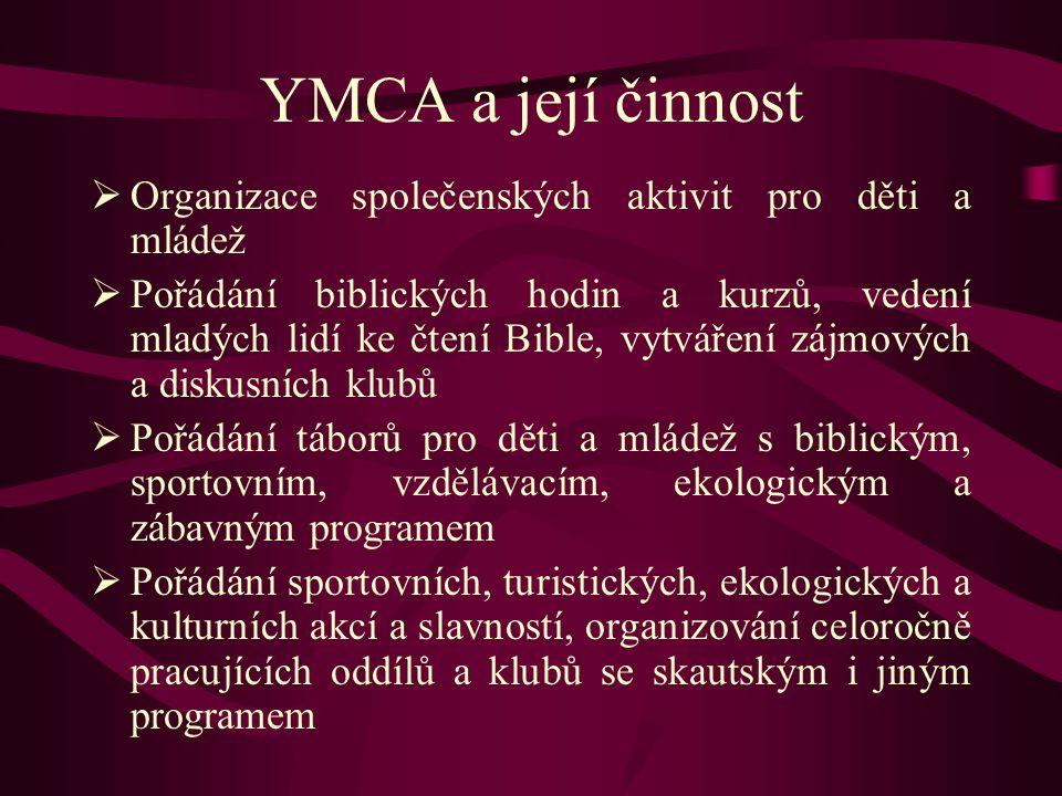 YMCA a její činnost  Organizace společenských aktivit pro děti a mládež  Pořádání biblických hodin a kurzů, vedení mladých lidí ke čtení Bible, vytv