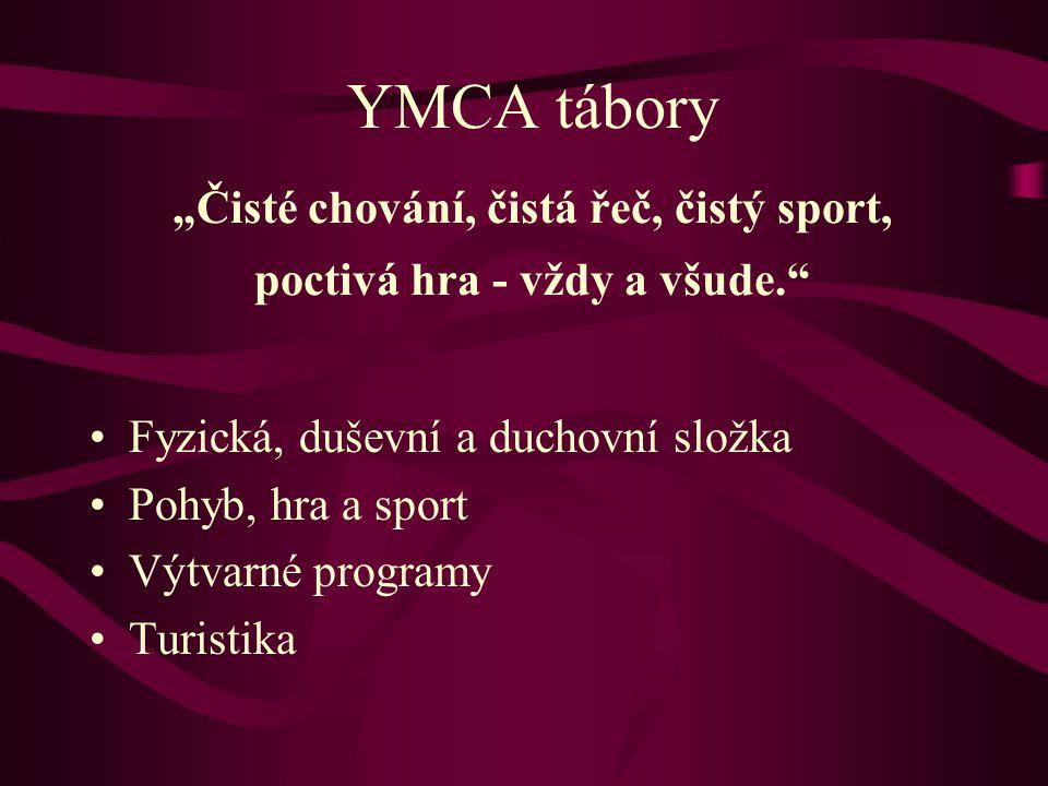 """YMCA tábory """"Čisté chování, čistá řeč, čistý sport, poctivá hra - vždy a všude."""" Fyzická, duševní a duchovní složka Pohyb, hra a sport Výtvarné progra"""