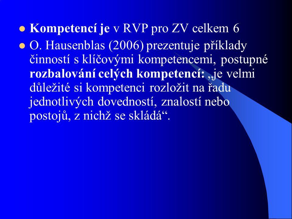 Kompetencí je v RVP pro ZV celkem 6 O. Hausenblas (2006) prezentuje příklady činností s klíčovými kompetencemi, postupné rozbalování celých kompetencí