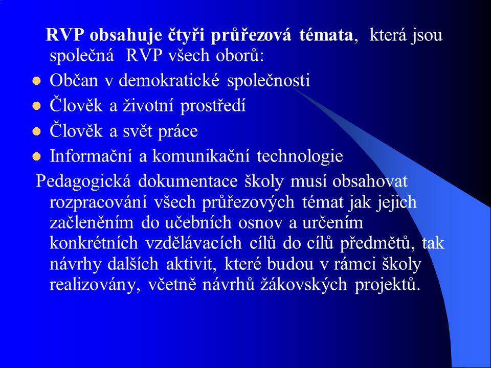 RVP obsahuje čtyři průřezová témata, která jsou společná RVP všech oborů: Občan v demokratické společnosti Člověk a životní prostředí Člověk a svět pr