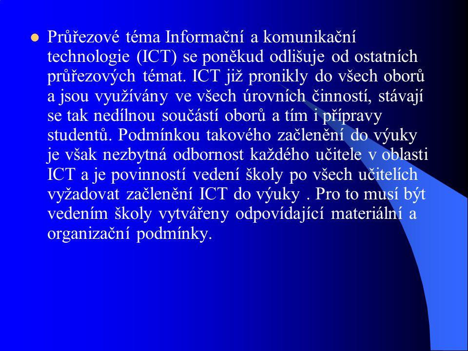 Průřezové téma Informační a komunikační technologie (ICT) se poněkud odlišuje od ostatních průřezových témat. ICT již pronikly do všech oborů a jsou v