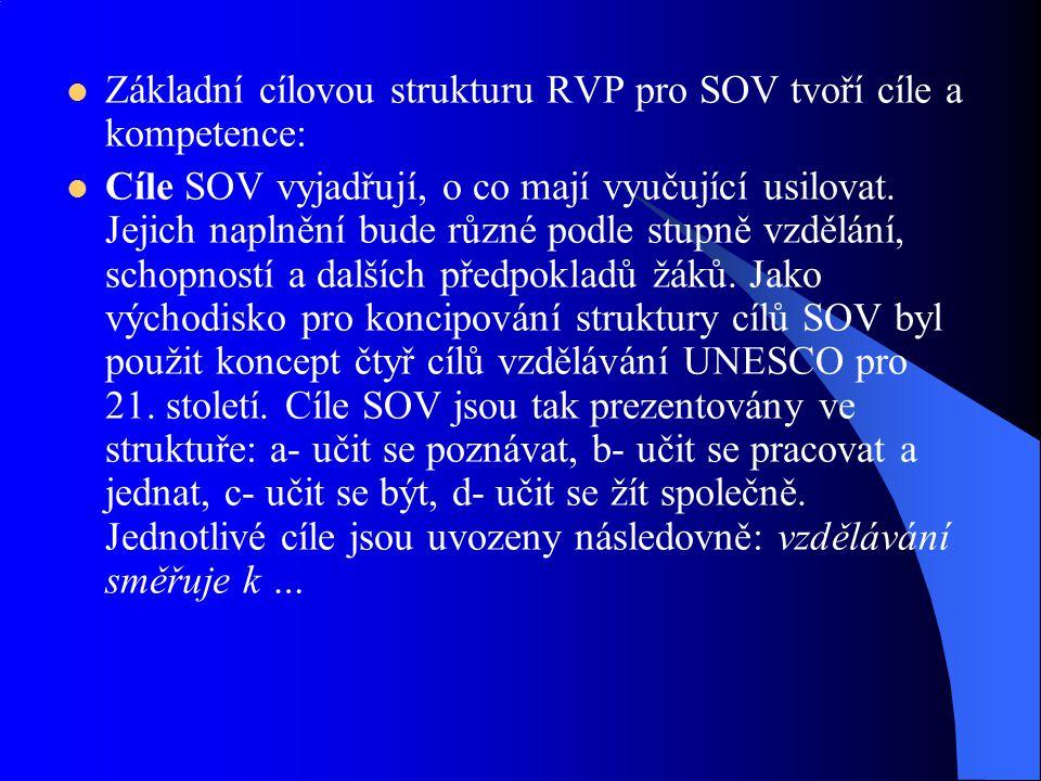Základní cílovou strukturu RVP pro SOV tvoří cíle a kompetence: Cíle SOV vyjadřují, o co mají vyučující usilovat. Jejich naplnění bude různé podle stu
