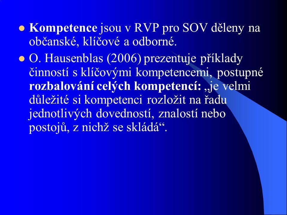 Kompetence jsou v RVP pro SOV děleny na občanské, klíčové a odborné. O. Hausenblas (2006) prezentuje příklady činností s klíčovými kompetencemi, postu