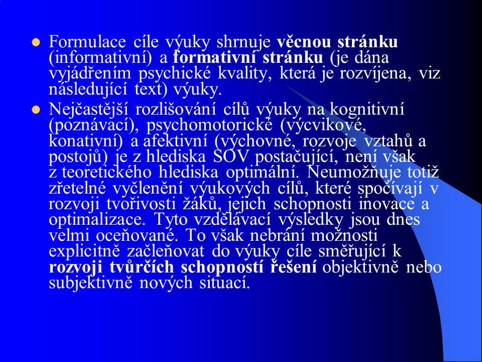 Formulace cíle výuky shrnuje věcnou stránku (informativní) a formativní stránku (je dána vyjádřením psychické kvality, která je rozvíjena, viz následu
