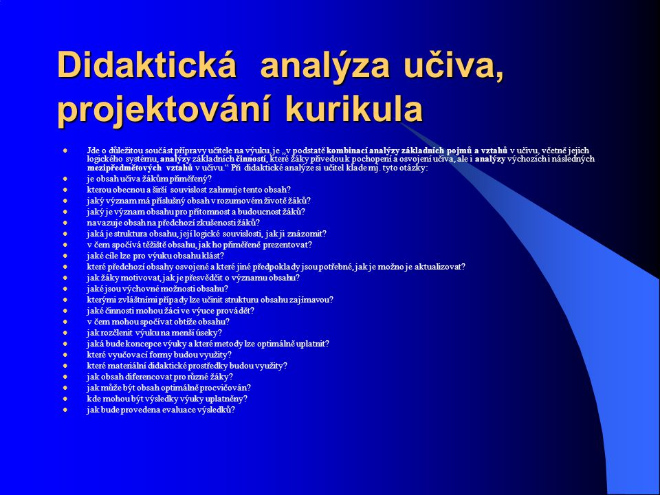 """Didaktická analýza učiva, projektování kurikula Jde o důležitou součást přípravy učitele na výuku, je """"v podstatě kombinací analýzy základních pojmů a"""